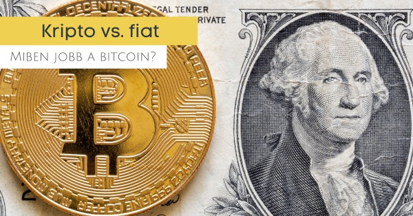 Fiat és kriptovaluták, eszközök összevetése, milyen szempontból előnyös a cripto